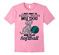 Just Want To Hang With My Dog And Play Softball Shirts Light Pink