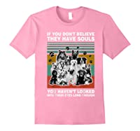 If You Don T Believe They Have Souls Tshirt Dog Lover Gifts T Shirt Light Pink
