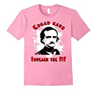 Edgar Poe Says Impeach The Mf Impeach Trump T Shirt Light Pink