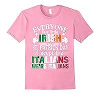 Everyone Is Irish Patrick Day Except Italians Still Italians Shirts Light Pink