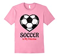 Soccer Is My Valentine T Shirt Galentines Day Tee Light Pink