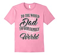 S Dad To Your Family You Are The World Fathers Day T Shirt Light Pink