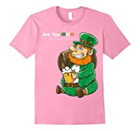 Are You Irish Or Just Good Looking St Patrick Beer Lover Tee T-shirt Light Pink