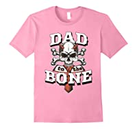 S Dad To The Bone Father S Day For Papa T Shirt Light Pink