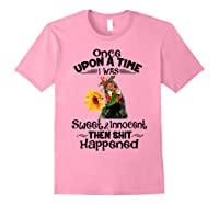 Once Upon A Time I Was Sweet Innocent Then Shit Happened Shirts Light Pink
