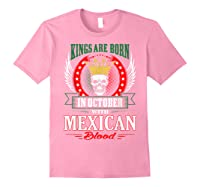 Kings Are Born In October With Mexican Blood Shirts Light Pink