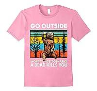 Go Outside Worst Case Scenario A Bear Kills You Vintage Shirts Light Pink
