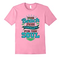 The Beach Free Therapy For The Soul Shirts Light Pink
