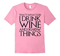 That's What I Do I Drink Wine And I Know Things T-shirt Light Pink