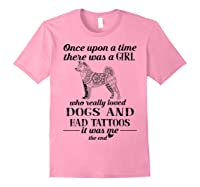 Once Upon A Time There Was A Girl Love Dogs Tattoos Shirt Light Pink