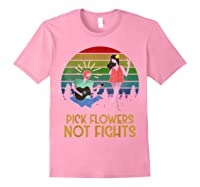 Pick Flowers Not Fights Tshirt | Gift For Hippies Light Pink