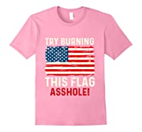 Try Burning This American Flag Asshole Funny Merica T-shirt Light Pink