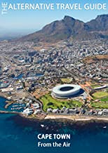 Cape Town From the Air: The Alternative Travel Guide