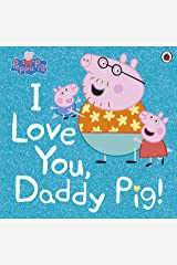 Peppa Pig: I Love You, Daddy Pig Kindle Edition