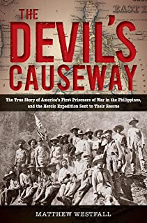Devil's Causeway: The True Story Of America's First Prisoners Of War In The Philippines, And The Heroic Expedition Sent To...