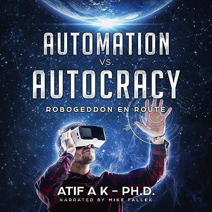 Automation vs. Autocracy: Robogeddon en Route