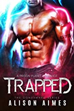 Trapped: A Prison Planet Romance (The Condemned Series Book 1)