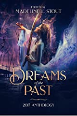 Dreams of the Past: 2017 Anthology Kindle Edition