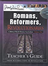 Romans, Reformers, Revolutionaries: A Biblical World History Curriculum Resurrection to Revolution (Volume Two), Teacher's Guide