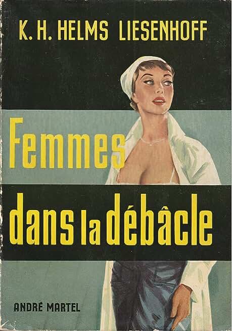 K. H. Helms Liesenhoff. Femmes dans la débâcle : Traduit de l'allemand par Geneviève Birre