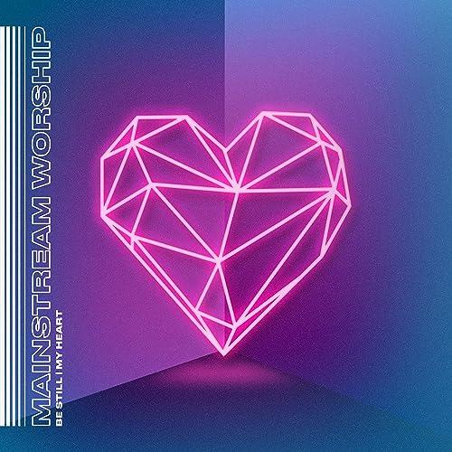 Mainstream Worship - Be Still, My Heart (Live) 2019