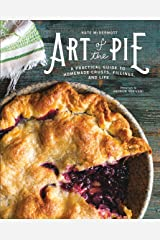 Art of the Pie: A Practical Guide to Homemade Crusts, Fillings, and Life Kindle Edition