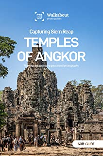Capturing Siem Reap: Temples of Angkor: Sub-guide (English Edition)