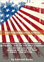 Reflections on the revolution in France, and on the proceedings in certain societies in London relative to that event. : Ina letter intended to... (English Edition)