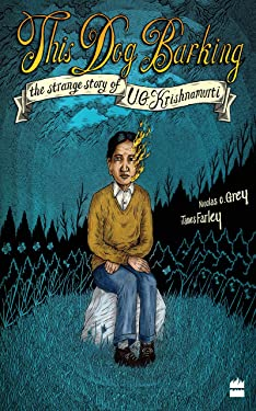 This Dog Barking: The Strange Story of U.G. Krishnamurti
