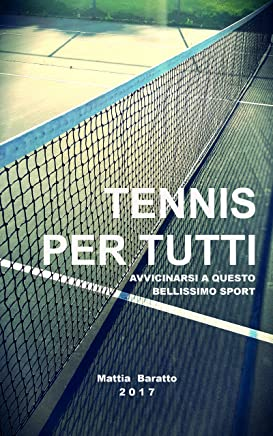 Tennis per tutti: Avvicinarsi a questo bellissimo sport