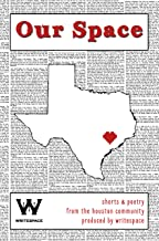 Our Space: Shorts & Poetry from the Houston Community (Writespace Anthologies Book 1)