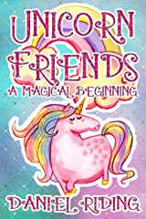 Unicorn Friends: A Magical Beginning Kindle Edition