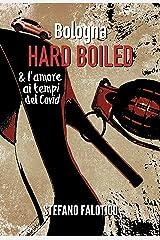 Bologna HARD BOILED & L'amore ai tempi del Covid: Il carnato di una città escoriata (Italian Edition) Versión Kindle