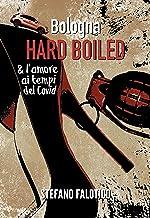 Bologna HARD BOILED & L'amore ai tempi del Covid: Il carnato di una città escoriata (Italian Edition)