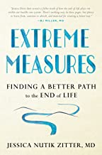 Extreme Measures: Finding a Better Path to the End of Life