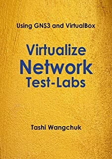 Virtualize Network Test-Labs: Using GNS3 and VirtualBox (English Edition)