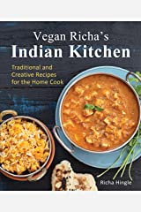 Vegan Richa's Indian Kitchen: Traditional and Creative Recipes for the Home Cook Kindle Edition