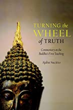 Turning the Wheel of Truth: Commentary on the Buddha's First Teaching