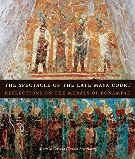 The Spectacle of the Late Maya Court: Reflections on the Murals of Bonampak (The William and Bettye Nowlin Series in Art, History, and Culture of the Western Hemisphere)