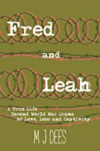 Fred and Leah: A True Life Second World War Drama of Love, Loss and Captivity