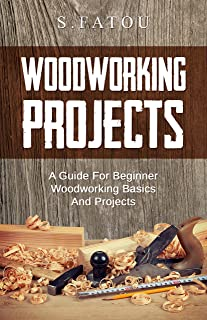 WOODWORKING PROJECTS: A Guide For Beginner Woodworking Basics And Projects (English Edition)