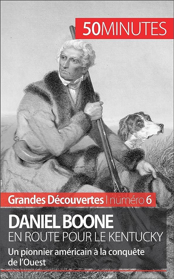 ナンセンス失態気づくDaniel Boone en route pour le Kentucky: Un pionnier américain à la conquête de l'Ouest (Grandes Découvertes t. 6) (French Edition)