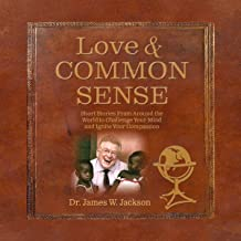 Love & Common Sense: Short Stories from Around the World to Challenge Your Mind and Ignite Your Compassion