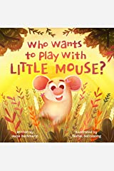 Who Wants To Play With Little Mouse?: A fun counting story about friendship Kindle Edition