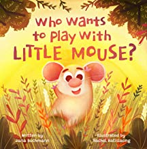 Who Wants To Play With Little Mouse?: A fun counting story about friendship