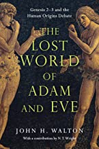 The Lost World of Adam and Eve: Genesis 2-3 and the Human Origins Debate (The Lost World Series)