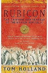 Rubicon: The Triumph and Tragedy of the Roman Republic Kindle Edition