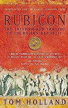 Rubicon: The Triumph and Tragedy of the Roman Republic