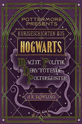 Kurzgeschichten aus Hogwarts: Macht, Politik und nervtötende Poltergeister (Kindle Single) (Pottermore Presents (Deutsch)) (German Edition)