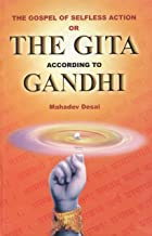 The gospel of selfless action, or, The Gita according to Gandhi: Translation of the original in Gujarati, with an additional introduction and commentary (English and Sanskrit Edition)